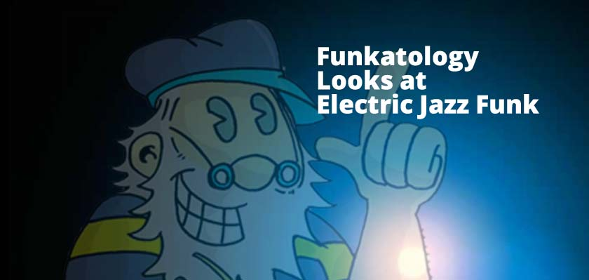 Funkatology Looks at Electric Jazz Funk, Jazz Rock and its Roots in Traditional Jazz